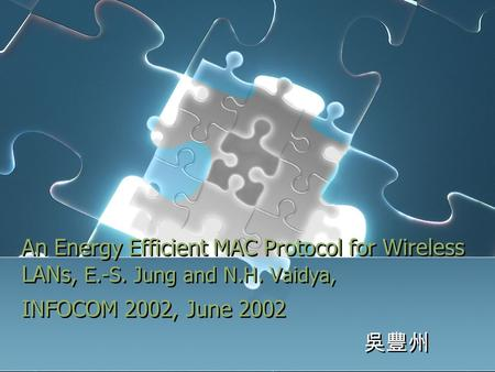 An Energy Efficient MAC Protocol for Wireless LANs, E.-S. Jung and N.H. Vaidya, INFOCOM 2002, June 2002 吳豐州.