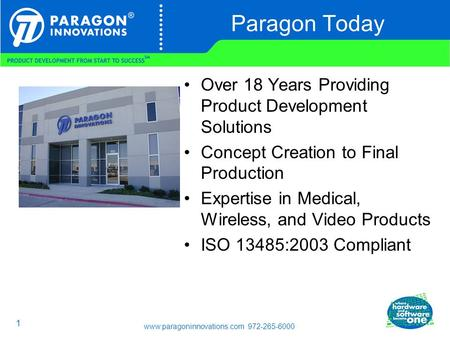 Www.paragoninnovations.com 972-265-6000 1 Paragon Today Over 18 Years Providing Product Development Solutions Concept Creation to Final Production Expertise.