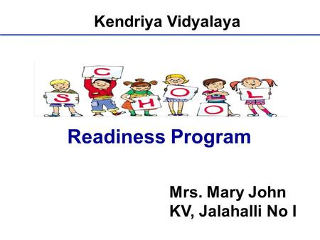 Readiness Program Kendriya Vidyalaya Mrs. Mary John KV, Jalahalli No I.