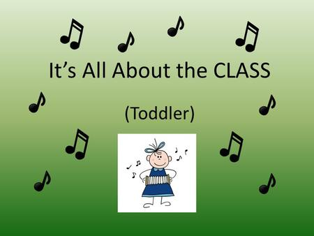 It's All About the CLASS (Toddler). Assessment Day in the Toddler Class The time has come to be assessed in my toddler class again. Welcome to the land.