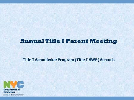 Annual Title I Parent Meeting Title I Schoolwide Program (Title I SWP) Schools.