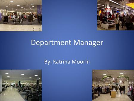 Department Manager By: Katrina Moorin. As a department manager in the retail industry, you'll be responsible for: Managing a department or 'trading area'
