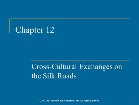 Chapter 12 Cross-Cultural Exchanges on the Silk Roads 1©2011, The McGraw-Hill Companies, Inc. All Rights Reserved.