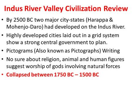 Indus River Valley Civilization Review By 2500 BC two major city-states (Harappa & Mohenjo-Daro) had developed on the Indus River. Highly developed cities.