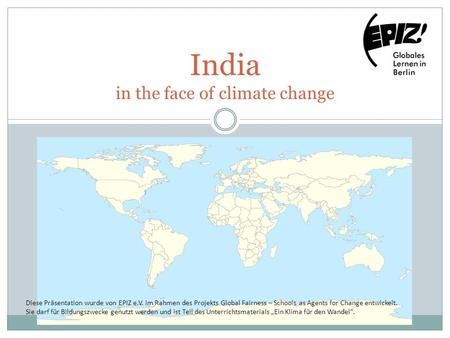 <strong>India</strong> in the face <strong>of</strong> <strong>climate</strong> change Diese Präsentation wurde von EPIZ e.V. im Rahmen des Projekts Global Fairness – Schools as Agents for Change entwickelt.