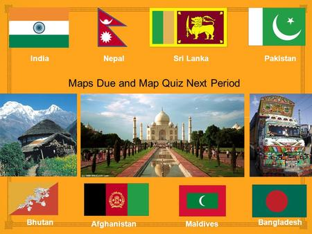 ❧ IndiaNepalSri LankaPakistan Bhutan Afghanistan Bangladesh Maldives Maps Due and Map Quiz Next Period.