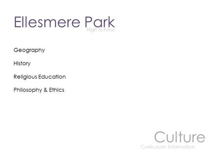 Ellesmere Park High School Culture Curriculum Information Geography History Religious Education Philosophy & Ethics.