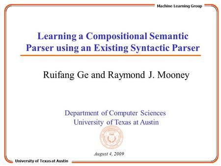 University of Texas at Austin Machine Learning Group Department of Computer Sciences University of Texas at Austin Learning a Compositional Semantic Parser.