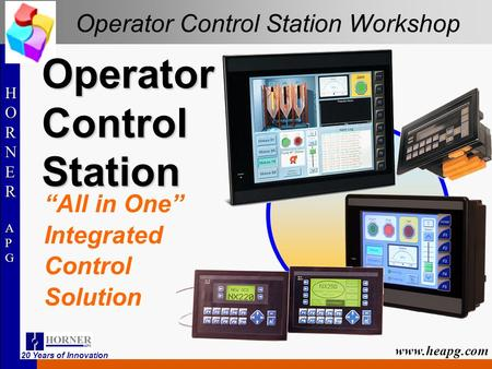 "HORNERAPGHORNERAPG HORNERAPGHORNERAPG www.heapg.com 20 Years of Innovation Operator Control Station Workshop Operator Control Station ""All in One"" Integrated."
