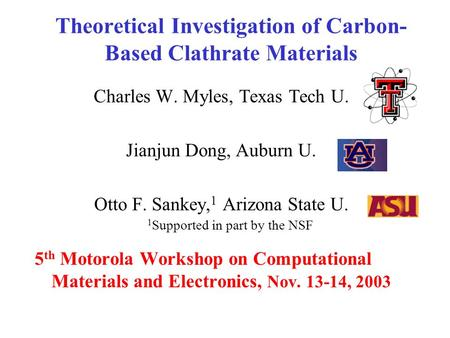 Theoretical Investigation of Carbon- Based Clathrate Materials Charles W. Myles, Texas Tech U. Jianjun Dong, Auburn U. Otto F. Sankey, 1 Arizona State.