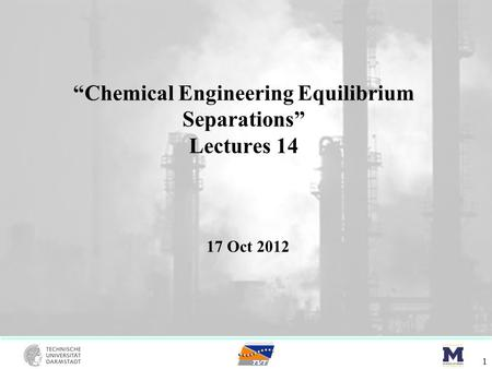"""Chemical Engineering Equilibrium Separations"" Lectures 14 1 17 Oct 2012."