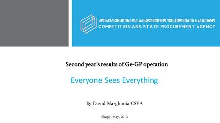 Second year's results of Ge-GP operation Second year's results of Ge-GP operation Everyone Sees Everything By David Marghania CSPA Skopje, May, 2013.