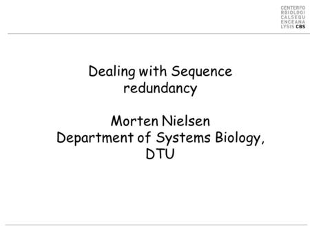 Dealing with Sequence redundancy Morten Nielsen Department of Systems Biology, DTU.