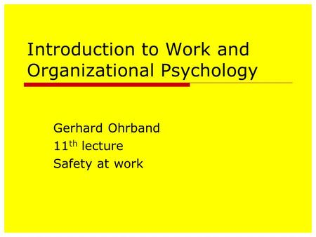 Introduction to Work and Organizational Psychology Gerhard Ohrband 11 th lecture Safety at work.