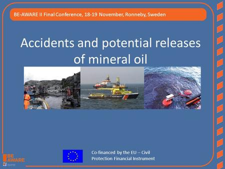 Accidents and potential releases of mineral oil the Bonn Agreement Area Co-financed by the EU – Civil Protection Financial Instrument BE-AWARE II Final.