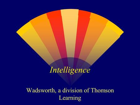 Intelligence Wadsworth, a division of Thomson Learning.