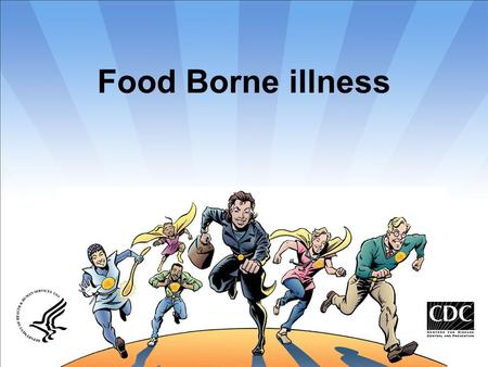 Food Borne illness.  Food-borne illness is an illness or disease transmitted to humans through contaminated food.