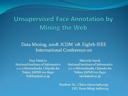 Data Mining, 2008. ICDM '08. Eighth IEEE International Conference on Duy-Dinh Le National Institute of Informatics 2-1-2 Hitotsubashi, Chiyoda-ku Tokyo,