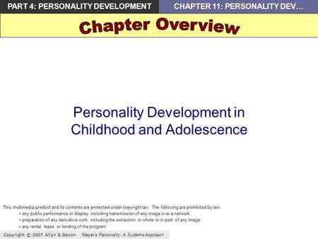 Copyright © 2007 Allyn & Bacon Mayer's Personality: A Systems Approach PART 4: PERSONALITY DEVELOPMENTCHAPTER 11: PERSONALITY DEV… Personality Development.