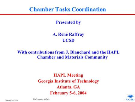 February 5-6, 2004 HAPL meeting, G.Tech. 1 Chamber Tasks Coordination Presented by A. René Raffray UCSD With contributions from J. Blanchard and the HAPL.