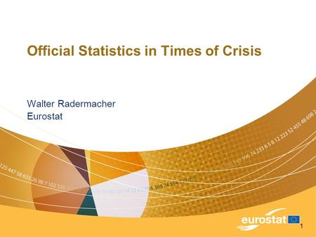 1 Official Statistics in Times of Crisis Walter Radermacher Eurostat.