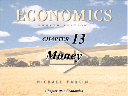 CHAPTER 13 Money Chapter 30 in Economics. TM 13-2 Copyright © 1998 Addison Wesley Longman, Inc. Learning Objectives Define money and describe its functions.