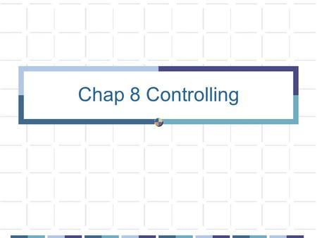 Chap 8 Controlling. Advanced Organizer Chapter Objective Explain different financial and non- financial systems.