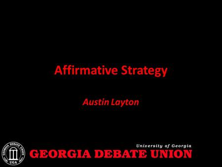 Affirmative Strategy Austin Layton. Overview At least, take two things from this lecture Main Advantage of Being Aff: Familiarity – Preparation Matters.