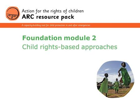 1 Foundation module 2 Child rights-based approaches.