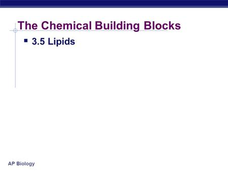 AP Biology The Chemical Building Blocks  3.5 Lipids.