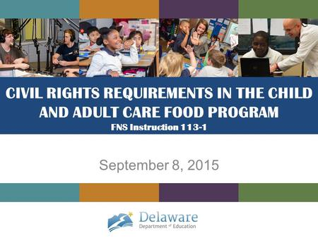 CIVIL RIGHTS REQUIREMENTS IN THE CHILD AND ADULT CARE FOOD PROGRAM FNS Instruction 113-1 September 8, 2015.