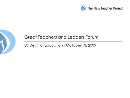 Great Teachers and Leaders Forum US Dept. of Education| October 13, 2009.