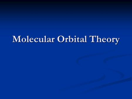Molecular Orbital Theory. Atomic Orbital's Heisenberg Uncertainty Principle states that it is impossible to define what time and where an electron is.
