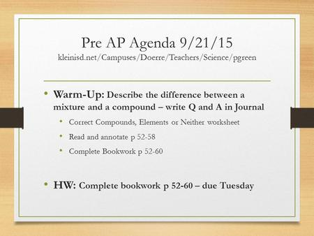 Pre AP Agenda 9/21/15 kleinisd.net/Campuses/Doerre/Teachers/Science/pgreen Warm-Up: Describe the difference between a mixture and a compound – write Q.