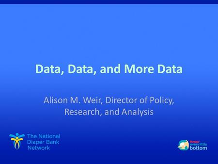 Data, Data, and More Data Alison M. Weir, Director of Policy, Research, and Analysis.