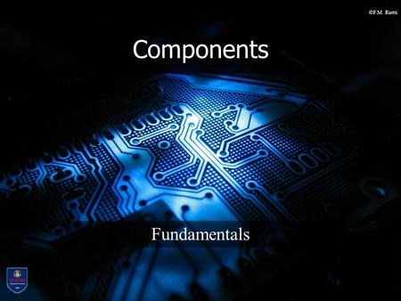 ©F.M. Rietti Components Fundamentals. ©F.M. Rietti LM-18 Computer Science SSI Embedded Systems I 2 Components (cont) Passive –Resistors –Inductors –Capacitors.