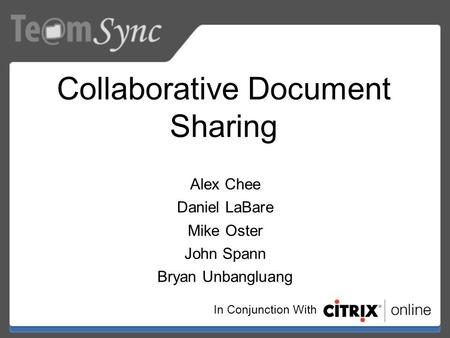 Alex Chee Daniel LaBare Mike Oster John Spann Bryan Unbangluang Collaborative Document Sharing In Conjunction With.