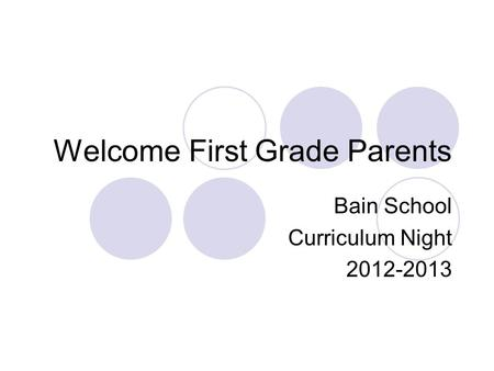 Welcome First Grade Parents Bain School Curriculum Night 2012-2013.