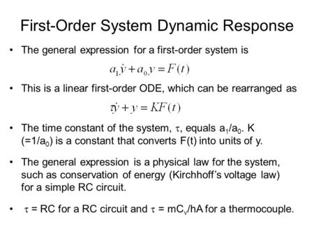 First-Order System Dynamic Response The general expression for a first-order system is This is a linear first-order ODE, which can be rearranged as The.