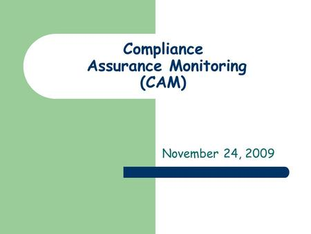 Compliance Assurance Monitoring (CAM) November 24, 2009.