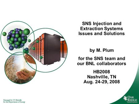 Managed by UT-Battelle for the Department of Energy SNS Injection and Extraction Systems Issues and Solutions by M. Plum for the SNS team and our BNL collaborators.