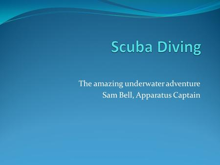 The amazing underwater adventure Sam Bell, Apparatus Captain.