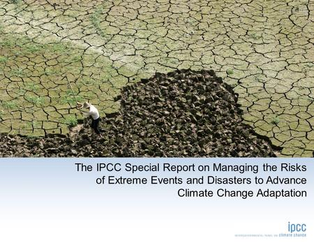 The IPCC Special Report on Managing the Risks of Extreme Events and Disasters to Advance Climate Change Adaptation sample.