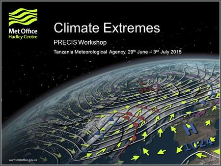 Climate Extremes PRECIS Workshop Tanzania Meteorological Agency, 29 th June – 3 rd July 2015.