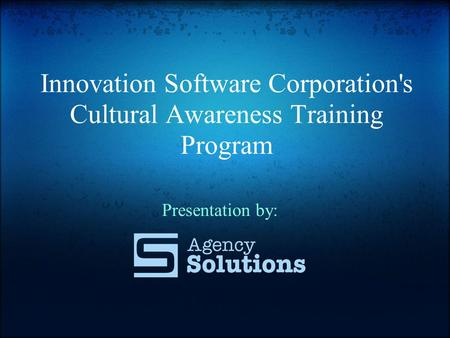 Innovation Software Corporation's Cultural Awareness Training Program Presentation by: