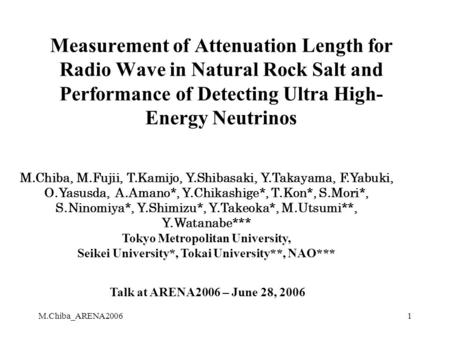 M.Chiba_ARENA20061 Measurement of Attenuation Length for Radio Wave in Natural Rock Salt and Performance of Detecting Ultra High- Energy Neutrinos M.Chiba,