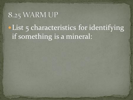 List 5 characteristics for identifying if something is a mineral: