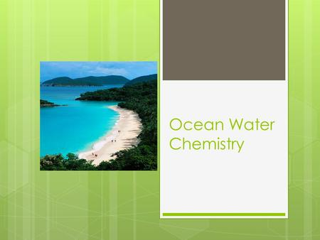 Ocean Water Chemistry. How much salt?  Most places - 35 parts per thousand  Total amt of salt = SALINITY  Most Sodium Chloride  Salinity is lower.