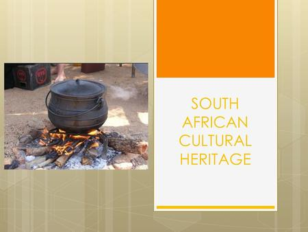 SOUTH AFRICAN CULTURAL HERITAGE.  CUISINE  Type of food prepared & served in a particular place or country  HALAAL  Food permitted according to Muslim.