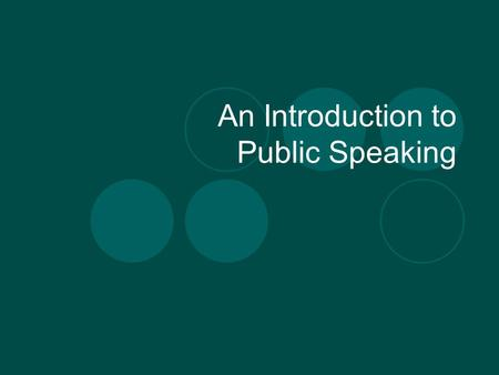 An Introduction to Public Speaking. What is the purpose of a Speech? To inform your audience To convince your audience To teach your audience To entertain.